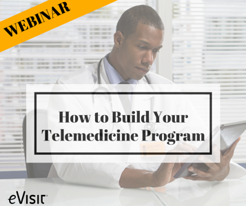 How to Create a Successful Telemedicine Program